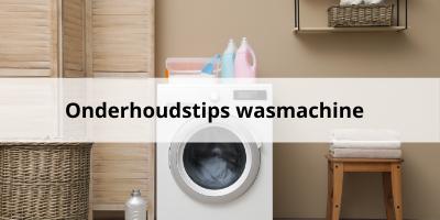 Onderhoudstips voor jouw wasmachine!