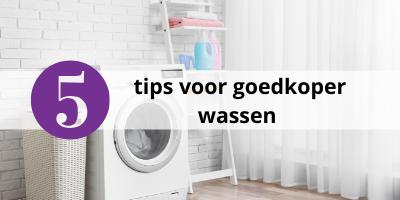 Dé 5 tips om goedkoper te wassen
