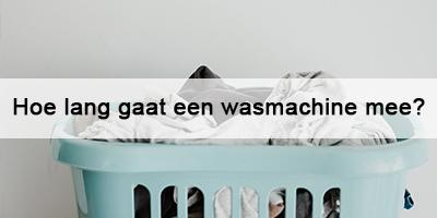 Hoe lang gaat een wasmachine mee?